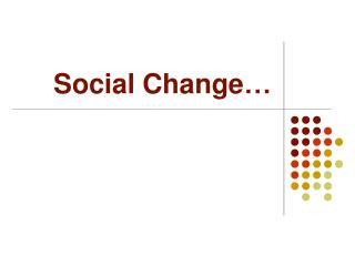 Social Change …