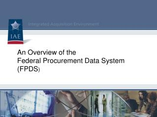 An Overview of the  Federal Procurement Data System  (FPDS )