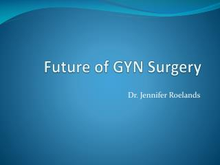 Future of GYN Surgery