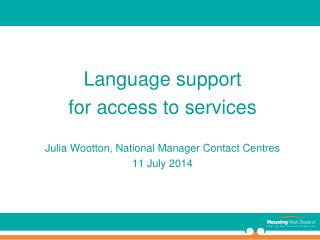Language  support  for  access to  services Julia Wootton, National Manager Contact  Centres