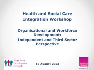 Health and Social Care Integration Workshop Organisational and Workforce Development: