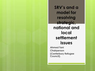 SRV's and a model for resolving strategic, national and local settlement issues