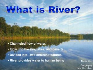 Channeled flow of water,   Flow into the sea, lakes, and deserts,
