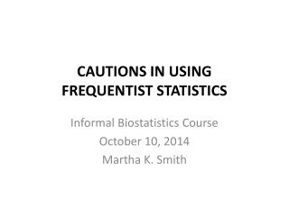 CAUTIONS IN USING  FREQUENTIST STATISTICS