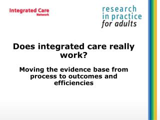Using evidence to support integration locally  – launching the  evidence base for integrated care