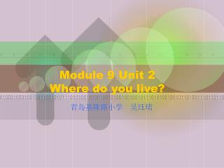 Module 9 Unit 2  Where do you live?