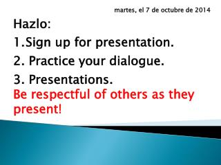 Hazlo : Sign up for presentation. 2. Practice your dialogue. 3. Presentations .