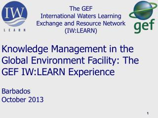 The GEF  International Waters Learning Exchange and Resource Network (IW:LEARN)