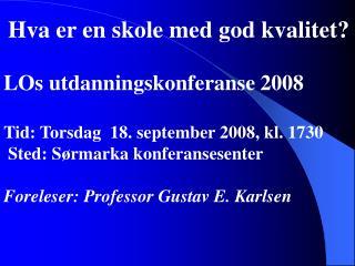 Hva er en skole med god kvalitet   LOs utdanningskonferanse 2008  Tid: Torsdag  18. september 2008, kl. 1730   Sted: S