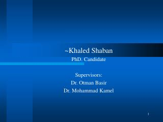 ~Khaled Shaban PhD. Candidate Supervisors:  Dr. Otman Basir Dr. Mohammad Kamel