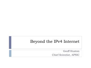 Beyond the IPv4 Internet