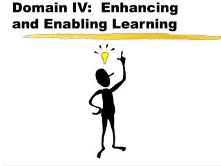 Domain IV:  Enhancing and Enabling Learning