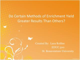 Do Certain Methods of Enrichment Yield Greater Results Than Others?