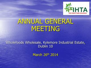 ANNUAL GENERAL MEETING Wholefoods Wholesale, Kylemore Industrial Estate, Dublin 10