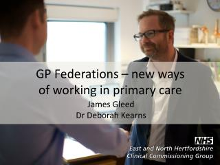 GP Federations � new ways  of working in primary care