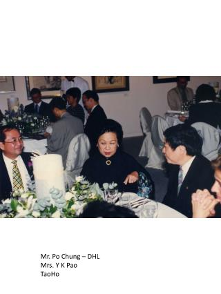 Mr. Po Chung – DHL Mrs. Y K  Pao TaoHo
