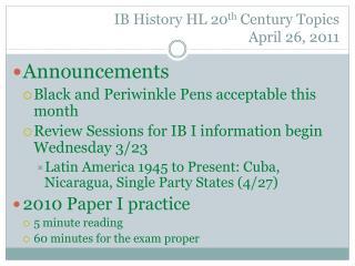 IB History HL 20 th  Century Topics April  26,  2011