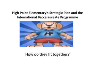 High Point  Elementary's  Strategic Plan and the International Baccalaureate  Programme
