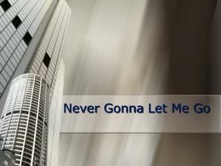 Never  Gonna  Let Me Go