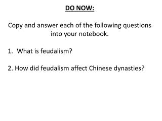 DO NOW: Copy  and answer each of the following questions into your notebook . What  is feudalism ?