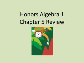 Honors Algebra 1  Chapter 5 Review