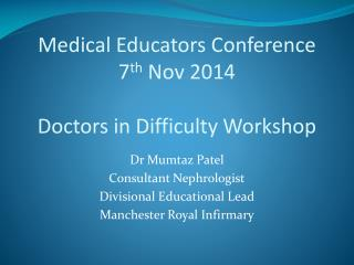 Medical Educators Conference 7 th  Nov 2014 Doctors in Difficulty Workshop