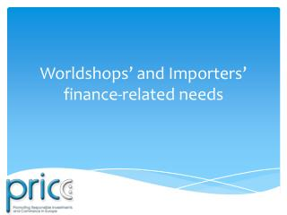Worldshops � and Importers�  finance-related needs