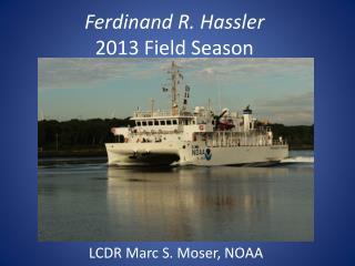 Ferdinand R. Hassler 2013 Field Season