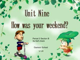 Unit Nine   How was your weekend?