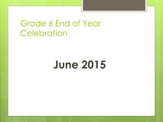 Grade 6 End of Year Celebration