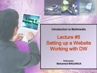 Introduction to Multimedia Lecture #5 Setting up a Website Working with DW