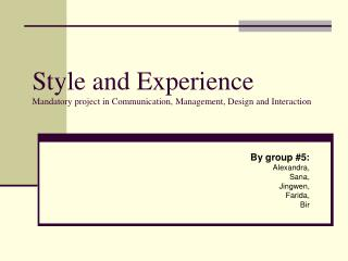 Style and Experience Mandatory project in Communication, Management, Design and Interaction