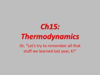 Ch15 :  Thermodynamics