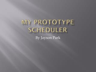 My prototype scheduler