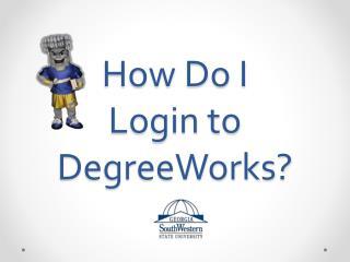 How Do I  Login to DegreeWorks?