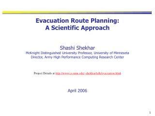 Evacuation Route Planning:  A Scientific Approach   Shashi Shekhar McKnight Distinguished University Professor, Universi