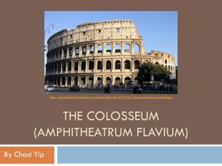 The  Colosseum ( Amphitheatrum Flavium )