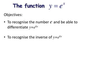 Objectives: To recognise the number  e  and be able to differentiate  y=e kx