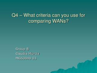 Q4 � What criteria can you use for comparing WANs?