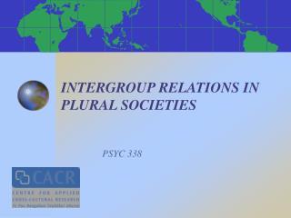 INTERGROUP RELATIONS IN PLURAL SOCIETIES