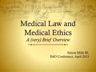 Medical Law and Medical Ethics A (very) Brief Overview