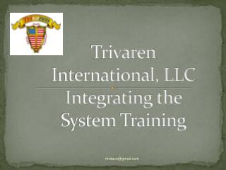Trivaren International, LLC Integrating the System Training