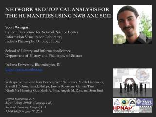 NETWORK AND TOPICAL ANALYSIS FOR THE HUMANITIES USING NWB AND SCI2 Scott Weingart