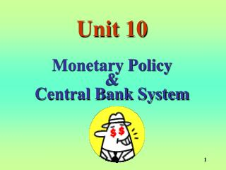 Unit 10 Monetary Policy  &  Central Bank System