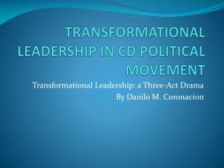 TRANSFORMATIONAL LEADERSHIP IN CD POLITICAL MOVEMENT