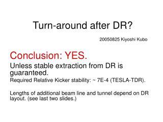 Turn-around after DR? 20050825 Kiyoshi Kubo