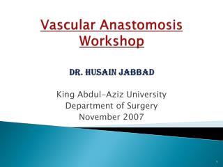 Vascular Anastomosis Workshop Dr. Husain  jabbad