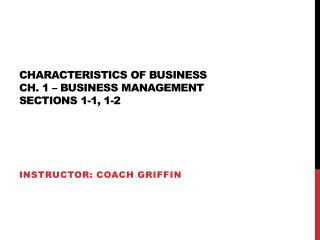 Characteristics of business Ch. 1 � business management Sections 1-1, 1-2