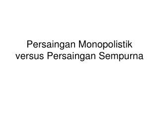 Persaingan Monopolistik versus Persaingan Sempurna