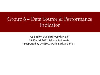 Group 6 � Data Source & Performance Indicator